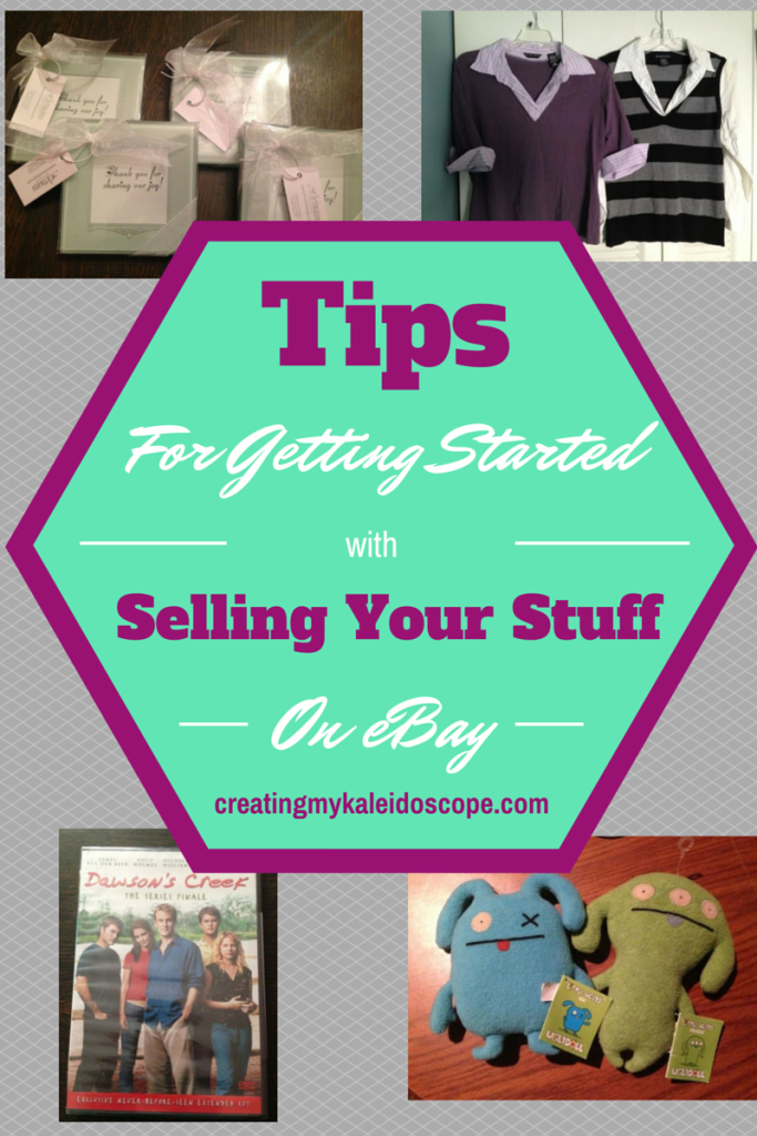 Tips For Getting Started With Selling Your Stuff On Ebay Creating My Kaleidoscope