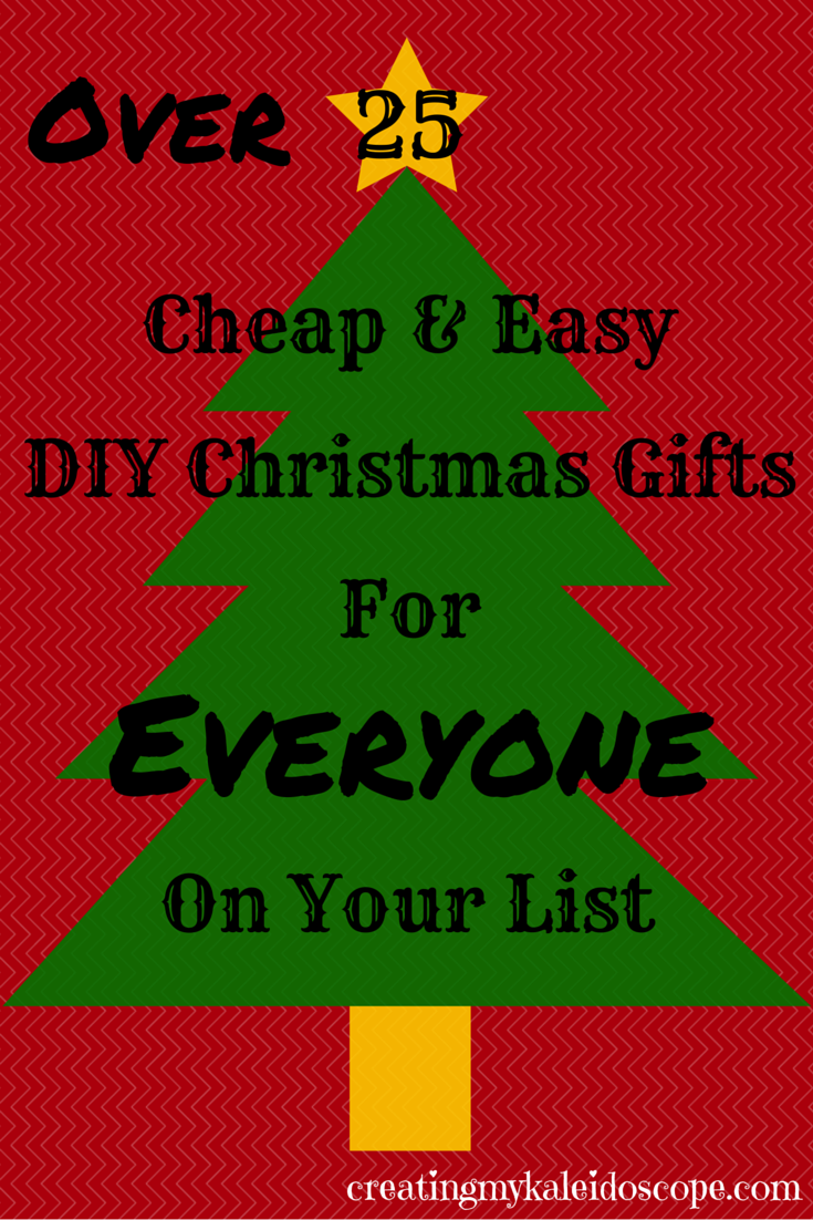 Over 25 Cheap & Easy DIY Christmas Gifts For Everyone On Your List ...