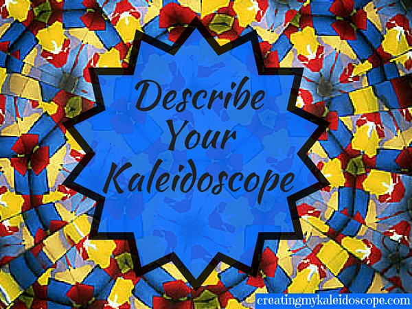 describe your kaleidoscope - life design