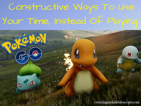 Constructive Ways To Use Your Time, Instead of Playing Pokemon Go