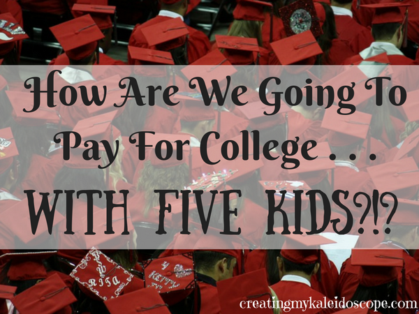 How Are We Going To Pay For College . . . With Five Kids?