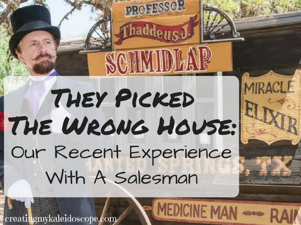 They Picked The Wrong House: Our Recent Experience With A Salesman