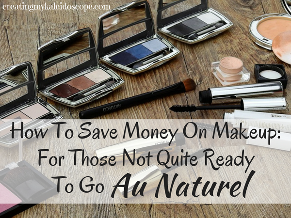 How To Save Money On Makeup: For Those Not Quite Ready To Go Au Naturel