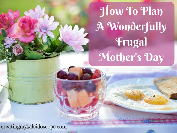 How To Plan A Wonderfully Frugal Mother's Day