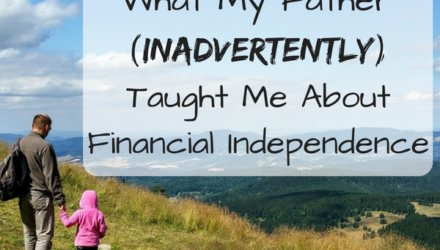 What My Father (Inadvertently) Taught Me About Financial Independence