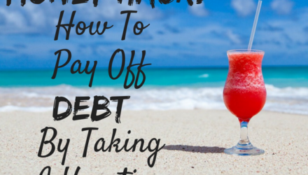 Money Hack: How To Pay Off Debt By Taking A Vacation