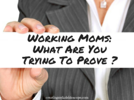 Working Moms: What Are You Trying To Prove?