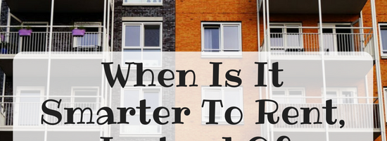 When Is It Smarter To Rent, Instead Of Buying A Home?