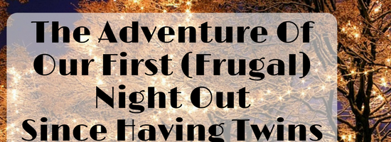 The Adventure Of Our First (Frugal) Night Out Since Having Twins