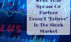 "What To Do When Your Spouse Or Partner Doesn't ""Believe"" In The Stock Market"