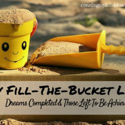My Fill-The-Bucket List: Dreams Completed And Those Yet To Be Achieved