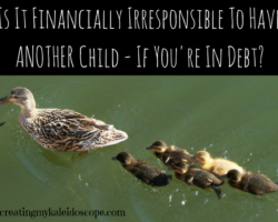 Is It Financially Irresponsible To Have Another Child - If You're In Debt?