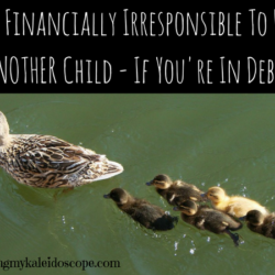 Is It Financially Irresponsible To Have Another Child – If You're In Debt?